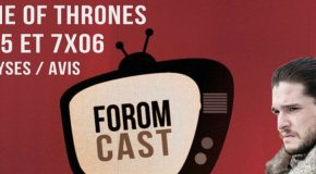 Foromcast E2 : Game Of Thrones 7×05 et 7×06 avis/analyses