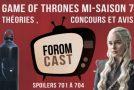 Foromcast vidéo 1 : Game Of Thrones mi-saison 7 avis/théories/concours