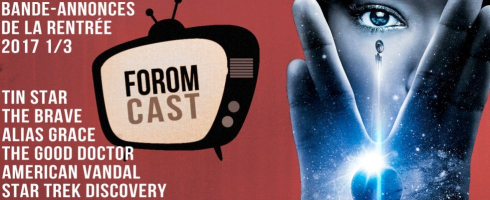Foromcast bande-annonces: American Vandal, Star Trek Discovery, Tin Star, Good Doctor, Alias Grace, The Brave autres