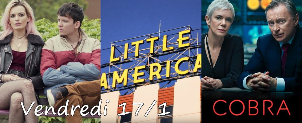 Vendredi 17/1, ce soir : Sex Education, Ares, Cobra et Little America